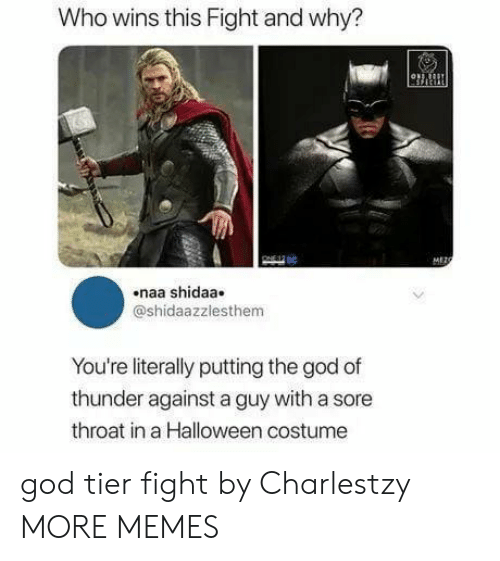 Dank, God, and Halloween: Who wins this Fight and why?  MEZO  naa shidaa  @shidaazzlesthem  You're literally putting the god of  thunder against a guy with a sore  throat in a Halloween costume god tier fight by Charlestzy MORE MEMES