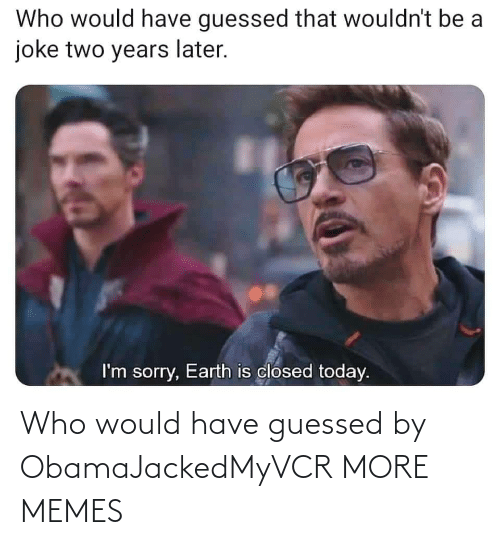 Would Have: Who would have guessed by ObamaJackedMyVCR MORE MEMES