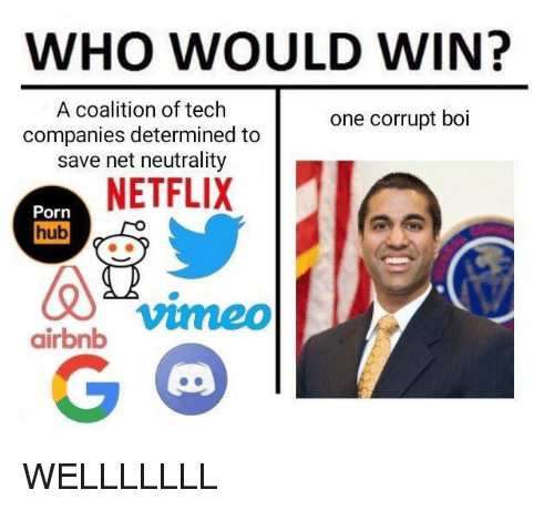 Netflix, Porn Hub, and Airbnb: WHO WOULD WIN?  A coalition of tech  companies determined to  save net neutrality  one corrupt boi  NETFLIX  Porn  hub  vime0  airbnb WELLLLLLL
