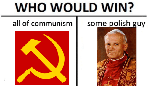 Catholic, Communism, and Who: WHO WOULD WIN?  all of communism  some polish guy