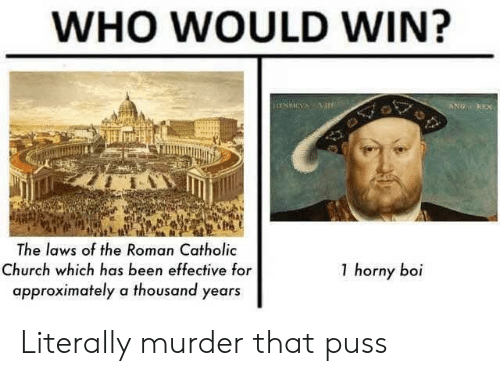Church, Horny, and History: WHO WOULD WIN?  ENICYAVIT  HEX  The laws of the Roman Catholic  1 horny boi  Church which has been effective for  approximately a thousand years Literally murder that puss