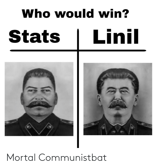 Would: Who would win?  Linil  Stats Mortal Communistbat