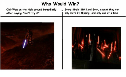 """sith lords: who would win?  Obi-Wan on the high ground immediatly  or Every Single Sith Lord Ever, except they can  after saying """"don't try it""""  I only move by flipping, and only one at a time"""