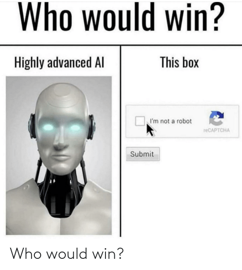 Submit: Who would win?  This box  Highly advanced Al  I'm not a robot  reCAPTCHA  Submit Who would win?