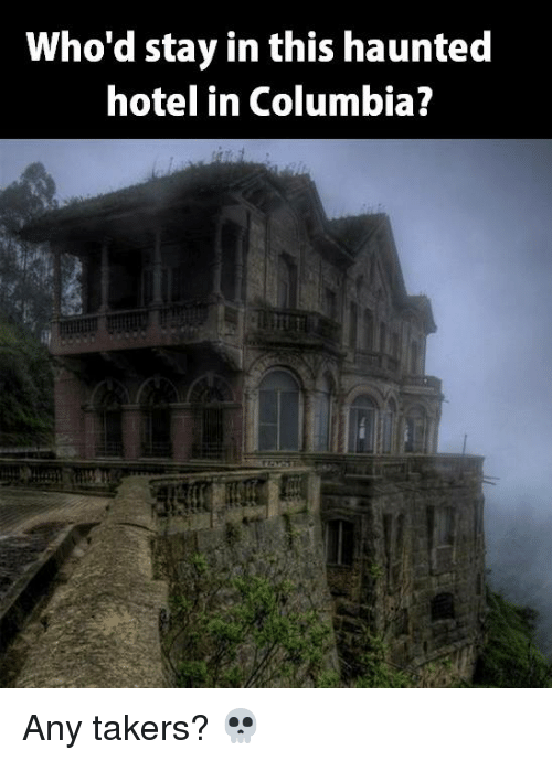 Memes, Columbia, and Hotel: who'd stay in this haunted  hotel in Columbia? Any takers? 💀