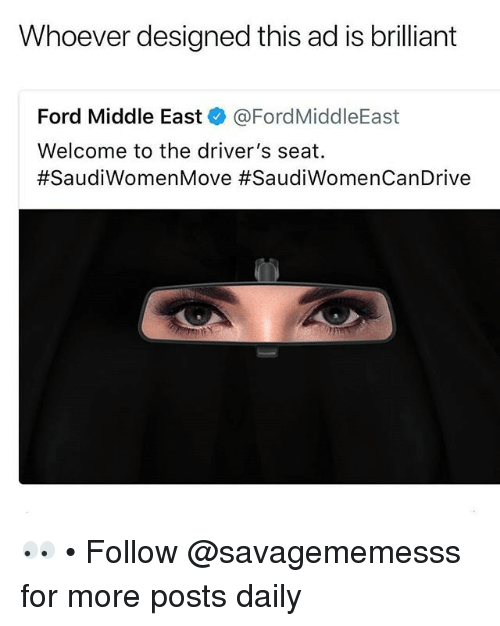 Memes, Ford, and Brilliant: Whoever designed this ad is brilliant  Ford Middle East@FordMiddleEast  Welcome to the driver's seat.  👀 • Follow @savagememesss for more posts daily