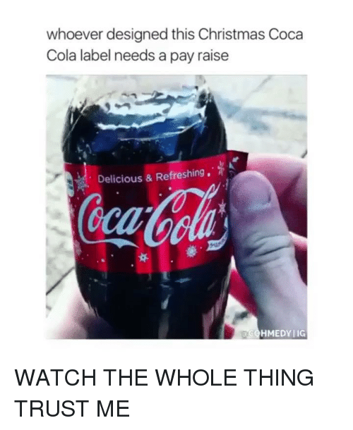 Christmas, Coca-Cola, and Funny: whoever designed this Christmas Coca  Cola label needs a pay raise  Delicious & Refreshing,  cca  t ti  SOHMEDY IG WATCH THE WHOLE THING TRUST ME