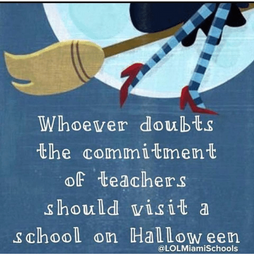 Doubts: Whoewer doubts  the commitment  of teachers  should wisit a  school on Hallow een  @LOLMiamiSchools