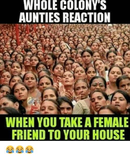 Dekh Bhai, International, and Auntie: WHOLE COLONY'S  AUNTIES REACTION  WHEN YOU TAKE A FEMALE  FRIEND TO YOUR HOUSE 😂😂😂
