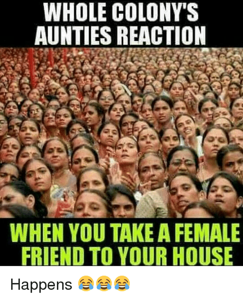 Memes, 🤖, and Auntie: WHOLE COLONys  AUNTIES REACTION  WHEN YOU TAKE A FEMALE  FRIEND TO YOUR HOUSE Happens 😂😂😂