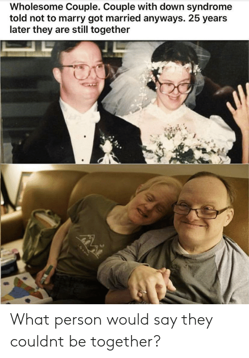 25 Years: Wholesome Couple. Couple with down syndrome  told not to marry got married anyways. 25 years  later they are still together What person would say they couldnt be together?