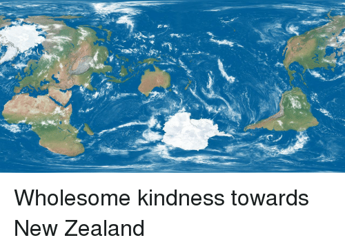 New Zealand, Wholesome, and Kindness: Wholesome kindness towards New Zealand