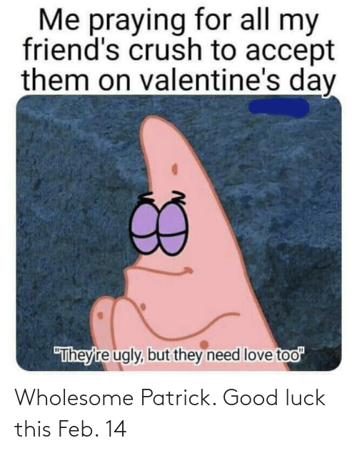 feb: Wholesome Patrick. Good luck this Feb. 14