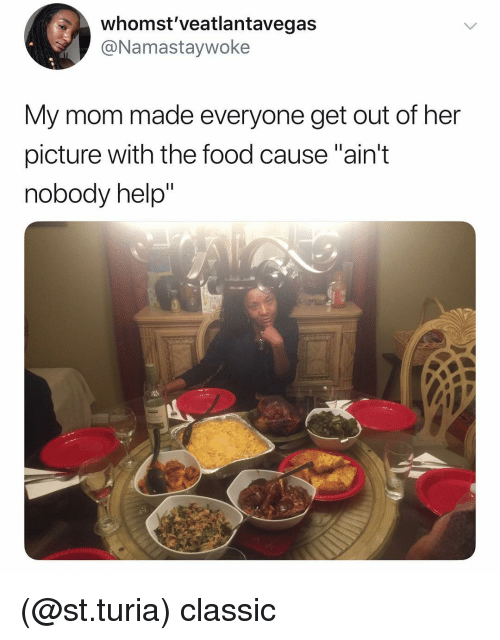 """Food, Help, and Dank Memes: whomst'veatlantavegas  @Namastaywoke  My mom made everyone get out of her  picture with the food cause """"ain't  nobody help"""" (@st.turia) classic"""