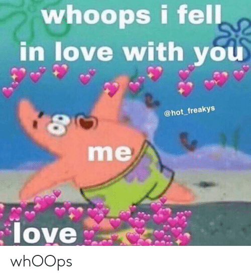 Love, SpongeBob, and Hot: whoops i fell  in love with you  @hot_freakys  me  love whOOps