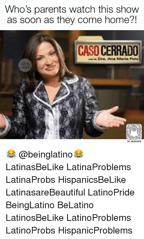 anas: Who's parents watch this show  as soon as they come home?!  CASO CERRADO  Dra. Ana Maria Pola  SC: BLSNAPZ 😂 @beinglatino😂 LatinasBeLike LatinaProblems LatinaProbs HispanicsBeLike LatinasareBeautiful LatinoPride BeingLatino BeLatino LatinosBeLike LatinoProblems LatinoProbs HispanicProblems