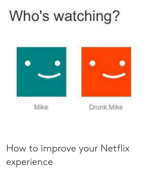 Drunk, Netflix, and How To: Who's watching?  Drunk Mike  Mike How to improve your Netflix experience