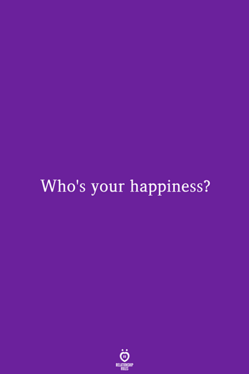 Happiness, Relationship, and  Your Happiness: Who's your happiness?  RELATIONSHIP  LES