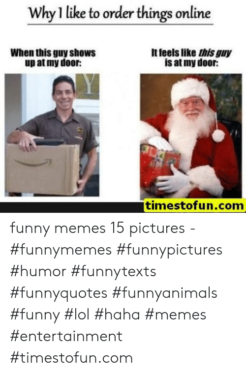 Funny, Lol, and Memes: Why 1 like to order things online  When this guy showS  up at my door:  It feels like this guy  is at my door:  timestofun.com funny memes 15 pictures - #funnymemes #funnypictures #humor #funnytexts #funnyquotes #funnyanimals #funny #lol #haha #memes #entertainment #timestofun.com