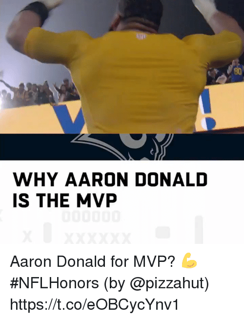 Memes, Pizzahut, and 🤖: WHY AARON DONAL  IS THE MVP Aaron Donald for MVP? 💪 #NFLHonors  (by @pizzahut) https://t.co/eOBCycYnv1