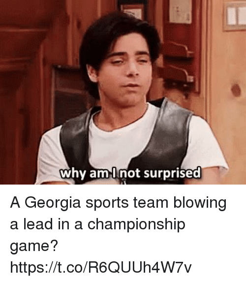 Football, Nfl, and Sports: why aml not surprised A Georgia sports team blowing a lead in a championship game? https://t.co/R6QUUh4W7v