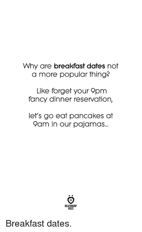 Breakfast, Fancy, and Dates: Why are breakfast dates not  a more popular thing?  Like forget your 9pm  fancy dinner reservation,  let's go eat pancakes at  am in our pajamas..  RELATIONSHIP  RULES Breakfast dates.