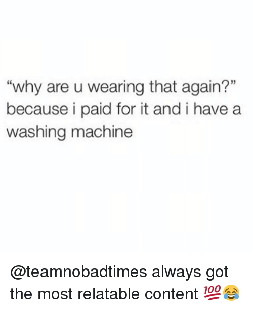 "Memes, Relatable, and Content: ""why are u wearing that again?""  because i paid for it and i have a  washing machine @teamnobadtimes always got the most relatable content 💯😂"