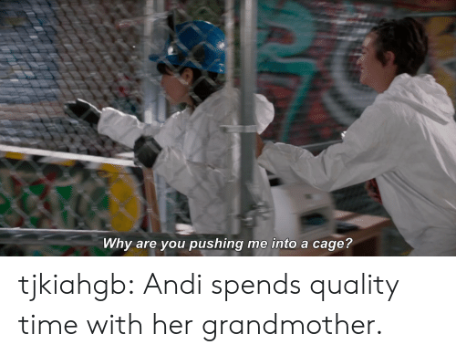 Target, Tumblr, and Blog: Why are you pushing me into a cage? tjkiahgb:  Andi spends quality time with her grandmother.