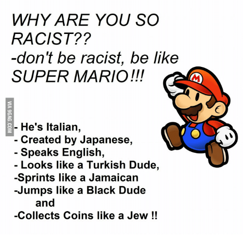 Why Are You So Racist Don T Be Racist Be Like Super Mario