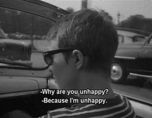 Why, You, and Because: Why are you unhappy?  -Because I'm unhappy.