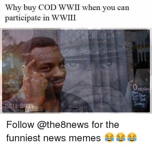 Memes, News, and 🤖: Why buy COD WWII when you can  participate in WWIII  eenin  Man  ri Follow @the8news for the funniest news memes 😂😂😂