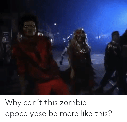 Zombie: Why can't this zombie apocalypse be more like this?