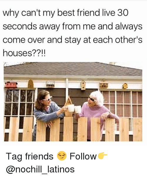 Best Friend, Come Over, and Friends: why can't my best friend live 30  seconds away from me and always  come over and stay at each other's  houses??I! Tag friends 😏 Follow👉 @nochill_latinos