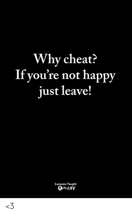 Memes, Happy, and 🤖: Why cheat?  If you're not happy  just leave!  Lessons Taught  ByLIFE <3