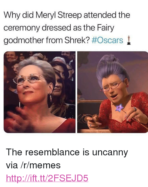 "meryl: Why did Meryl Streep attended the  ceremony dressed as the Fairy  godmother from Shrek? #Oscars l <p>The resemblance is uncanny via /r/memes <a href=""http://ift.tt/2FSEJD5"">http://ift.tt/2FSEJD5</a></p>"
