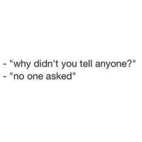 """One, Why, and You: """"why didn't you tell anyone?""""  - """"no one asked"""""""