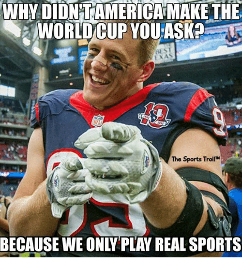 Nfl, Sports, and World Cup: WHY DIDN'TAMERICA-MAKE THE  WORLD CUP YOU ASK  BECAUSE WE ONLY PLAY REAL SPORTS