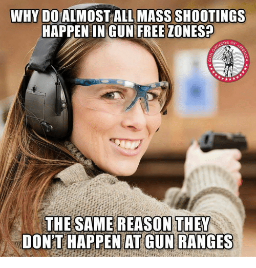 Memes, Free, and Reason: WHY DO ALMOST ALL MASS SHOOTINGS  HAPPEN IN GUN FREE ZONES?  NERS O  REASON THEY  THE SAME  DONT HAPPEN AT GUN RANGE