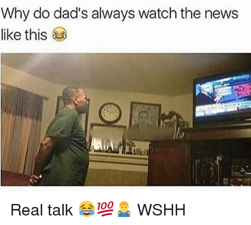 Memes, News, and Wshh: Why do dad's always watch the news  like this Real talk 😂💯🤷♂️ WSHH