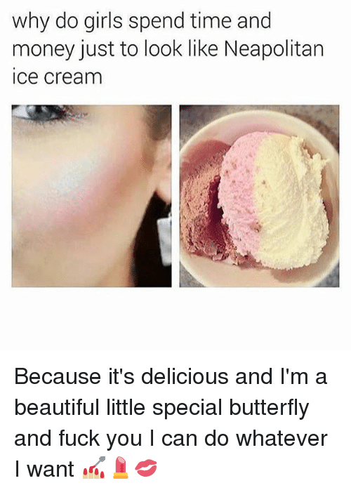 neapolitan ice cream: why do girls spend time and  money just to look like Neapolitan  ice cream Because it's delicious and I'm a beautiful little special butterfly and fuck you I can do whatever I want 💅🏼💄💋