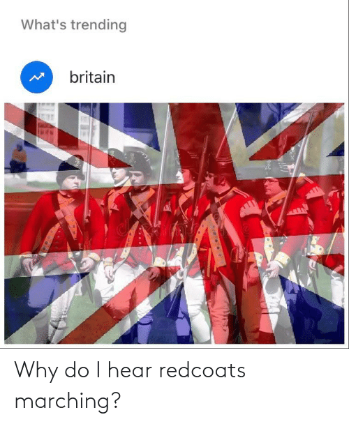 Marching: Why do I hear redcoats marching?