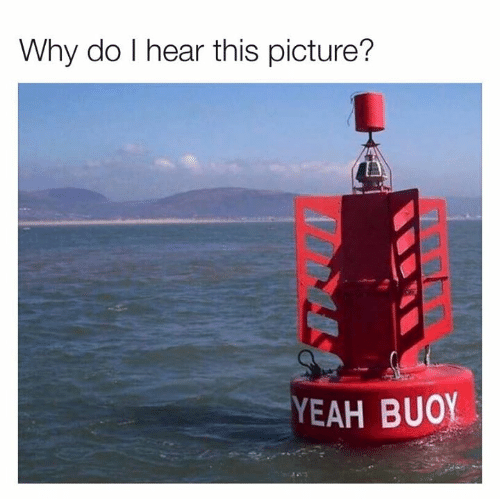 Dank, Yeah, and 🤖: Why do I hear this picture?  YEAH BUOY