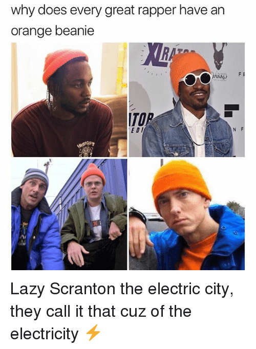 Lazy, Memes, and Orange: why does every great rapper have an  orange beanie  FF  ARKO  ITOR  EDI  nu Lazy Scranton the electric city, they call it that cuz of the electricity ⚡️