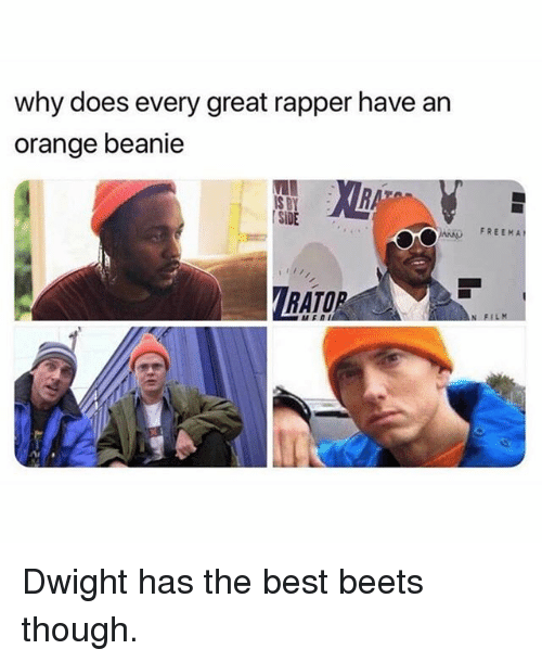 beanie: why does every great rapper have an  orange beanie  S BY  SİDE  FREEMA  RATOR Dwight has the best beets though.