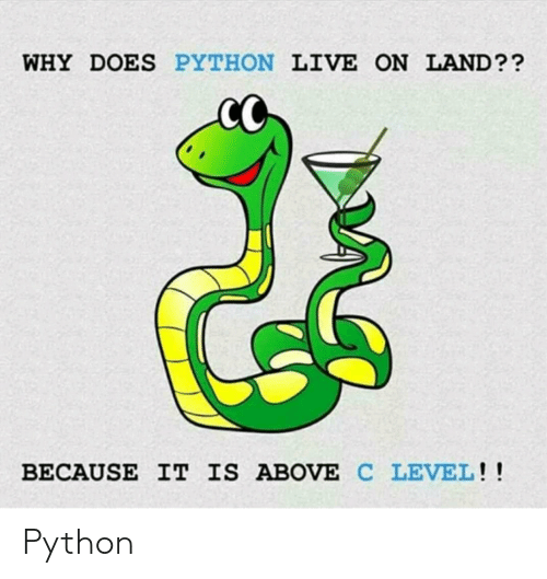Because It Is: WHY DOES PYTHON LIVE ON LAND??  BECAUSE IT IS ABOVE C LEVEL!! Python