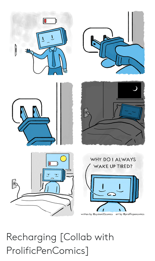 collab: WHY DOI ALWAYS  WAKE UP TIRED?  written by@system32comics  art by @prolificpencomics Recharging [Collab with ProlificPenComics]