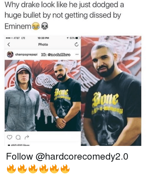 Drake, Eminem, and Memes: Why drake look like he just dodged a  huge bullet by not getting dissed by  Eminem  ATAT LTE  0:39 PM  イ50%  Photo  妙  champagnepapi IG: nochillbro* Follow @hardcorecomedy2.0 🔥🔥🔥🔥🔥🔥