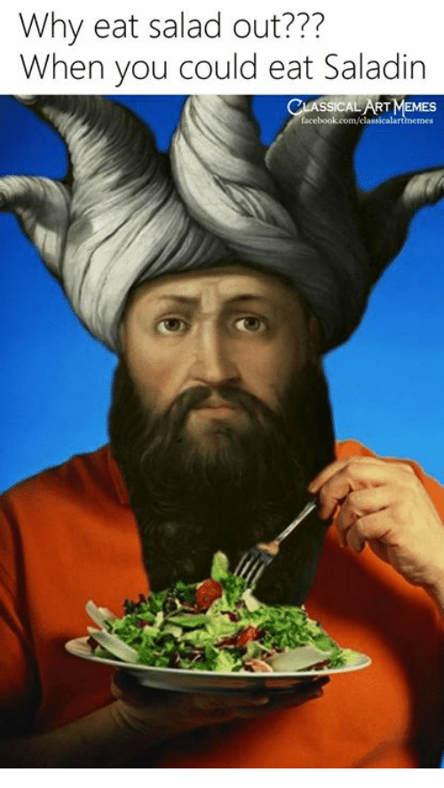 saladin: Why eat salad out???  When you could eat Saladin
