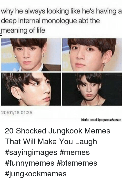 Life, Memes, and Meaning: why he always looking like he's having a  deep internal monologue abt the  meaning of life  20/01/16 01:25 20 Shocked Jungkook Memes That Will Make You Laugh #sayingimages #memes #funnymemes #btsmemes #jungkookmemes