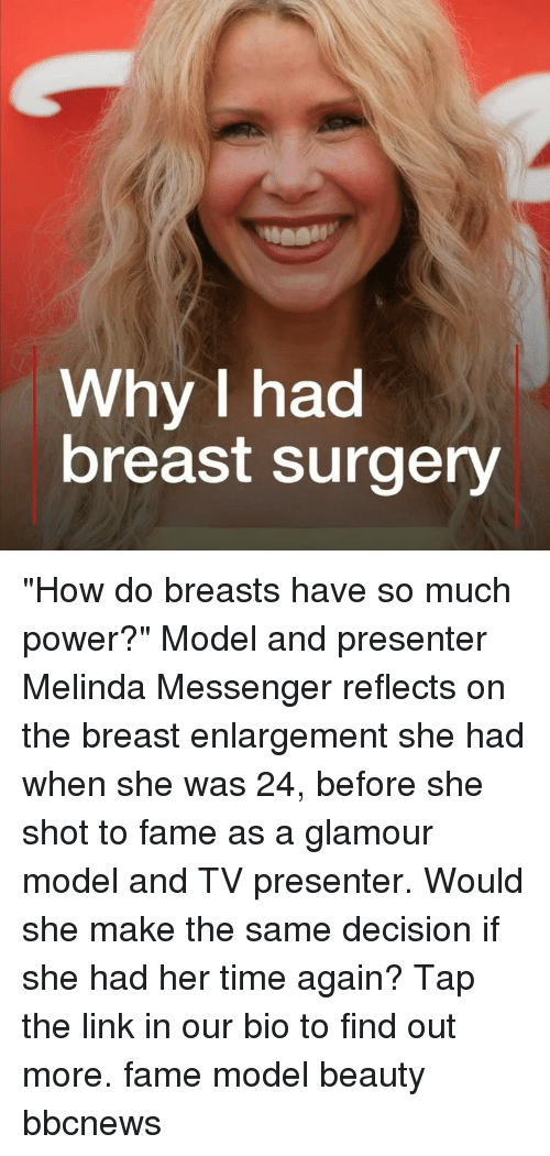 "Memes, Link, and Messenger: Why I had  breast surgery ""How do breasts have so much power?"" Model and presenter Melinda Messenger reflects on the breast enlargement she had when she was 24, before she shot to fame as a glamour model and TV presenter. Would she make the same decision if she had her time again? Tap the link in our bio to find out more. fame model beauty bbcnews"